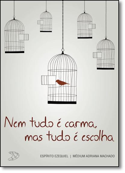 Nem Tudo É Carma, mas Tudo É Escolha, livro de Adriana Machado