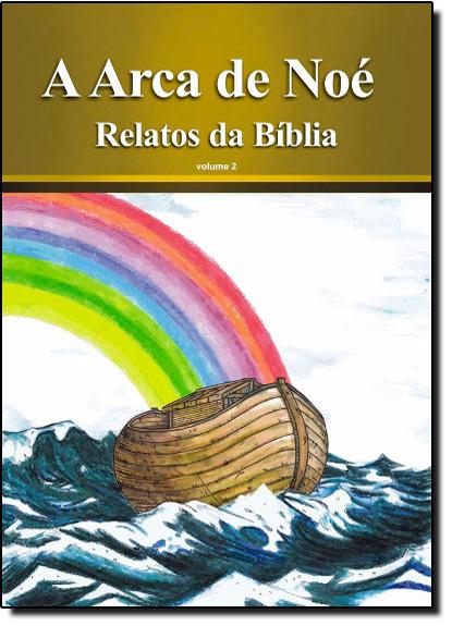 Arca de Noé, A - Coleção Relatos da Bíblia - Vol. 2, livro de Rubens Souza