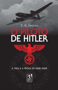 Piloto de Hitler: A Vida e a Época de Hans Baur, livro de C. G. Sweeting