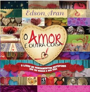 Amor É Outra Coisa, O, livro de Edson Aran