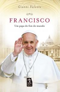 FRANCISCO: UM PAPA DO FIM DO MUNDO, livro de GIANNI VALENTE