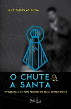 O CHUTE E A SANTA, livro de Luiz Gustavo Silva