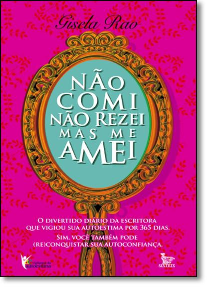 Não Comi, Não Rezei, Mas me Amei, livro de Gisela Rao