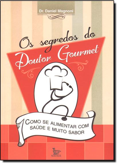 Segredos do Doutor Gourmet, Os - Como se Alimentar com Saúde e Muito Sabor, livro de Dr. Daniel Magnoni