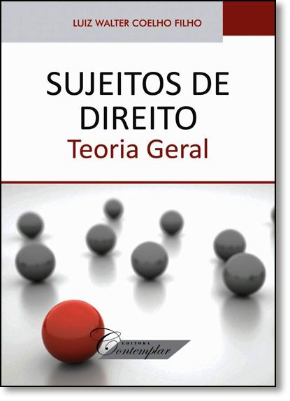 Sujeitos de Direito: Teoria Geral, livro de Luiz Walter Coelho Filho