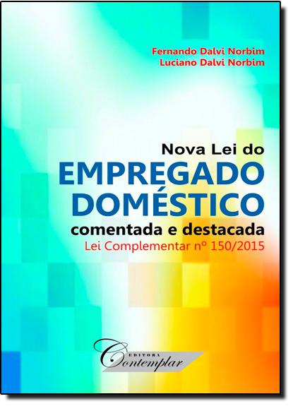 Nova Lei do Empregado Doméstico Comentada e Destacada, livro de Fernando Dalvi Norbim