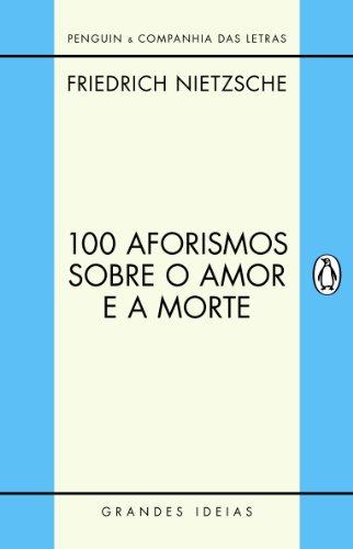 100 AFORISMOS SOBRE O AMOR E A MORTE, livro de Friedrich Nietzsche