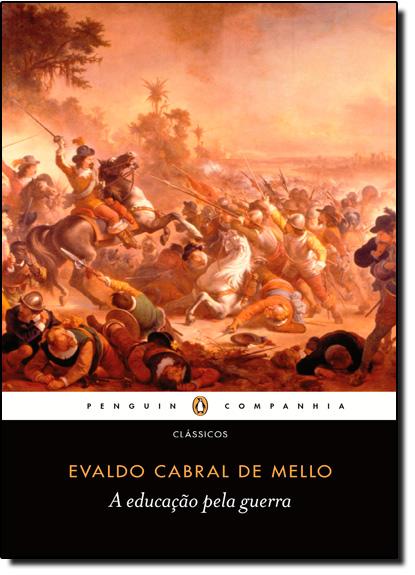Educação Pela Guerra, A, livro de EVALDO CABRAL DE MELLO