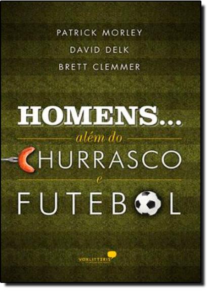 Homens... Além do Churrasco e Futebol, livro de Patrick Morley