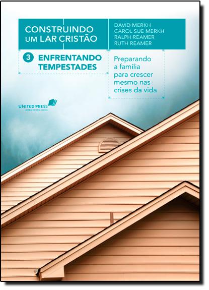 Enfrentando Tempestades: Preparando a Família Para Enfrentar as Tempestades da Vida - Série Construindo um Lar Cristão, livro de David Merkh