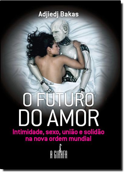 Futuro do Amor, O, livro de Adjiedj Bakas