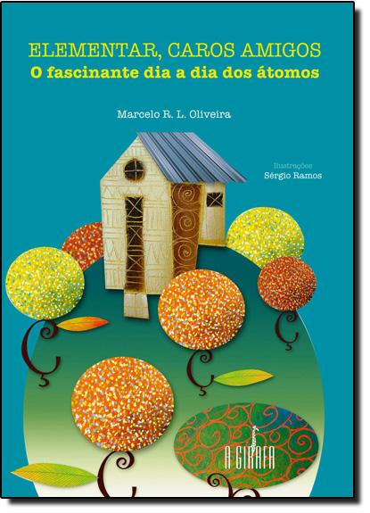 Elementar, Caros Amigos: O Fascinante Dia a Dia dos Àtomos, livro de Marcelo Oliveira
