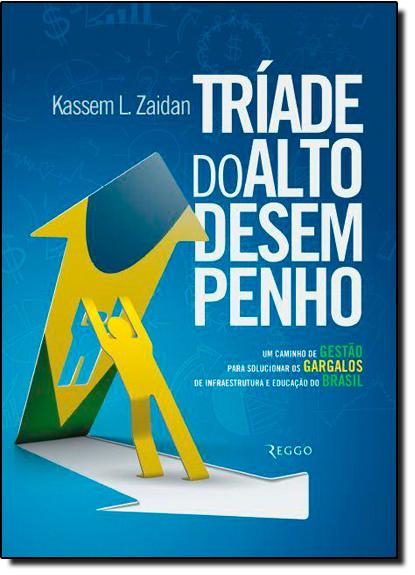 Tríade do Alto Desempenho: Um Caminho de Gestão Para Solucionar os Gargalos de Infraestrutura, livro de Kassem Lima Zaidan