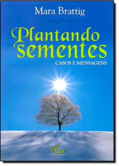 Plantando Sementes: Casos e Mensagens, livro de Mara Brattig