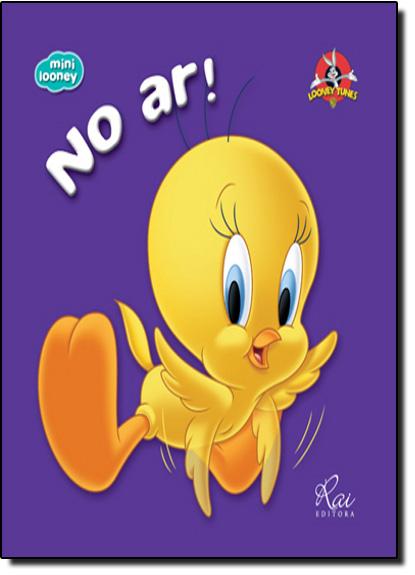 No Ar! - Coleção Mini Looney Tunes, livro de Waner Bros