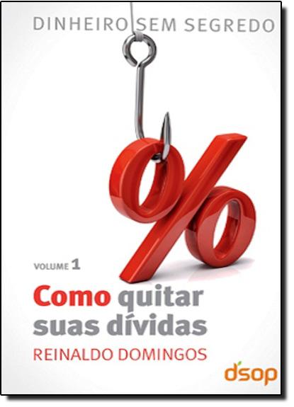Como Quitar suas Dívidas - Vol.1, livro de Reinaldo Domingos