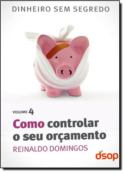 Como Controlar o seu Orçamento - Vol.4, livro de Reinaldo Domingos
