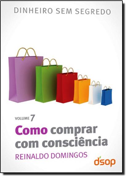 Como Comprar com Consciência - Vol.7, livro de Reinaldo Domingos