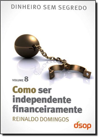 Como ser Independente Financeiramente - Vol.8, livro de Reinaldo Domingos