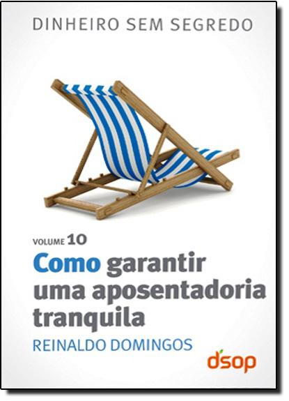 Como Garantir uma Aposentadoria Tranquila - Vol.10, livro de Reinaldo Domingos