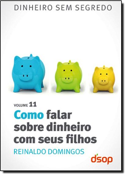 Como Falar Sobre Dinheiro Com Seus Filhos - Vol.11, livro de Reinaldo Domingos