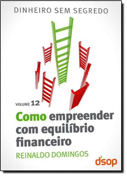 Como Empreender Com Equilíbrio Financeiro - Vol.12, livro de Reinaldo Domingos