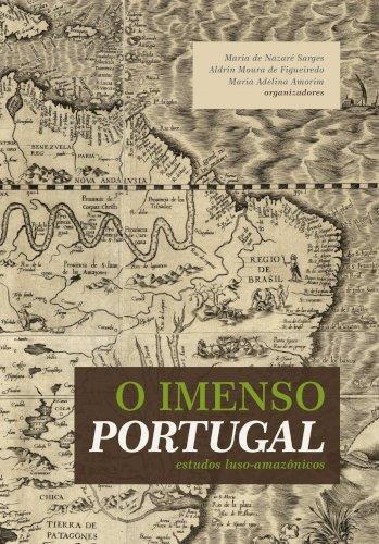 O Imenso Portugal: estudos luso-amazônicos, livro de Maria de Nazaré Sarges, Aldrin de Moura Figueiredo, Maria Adelina Amorim