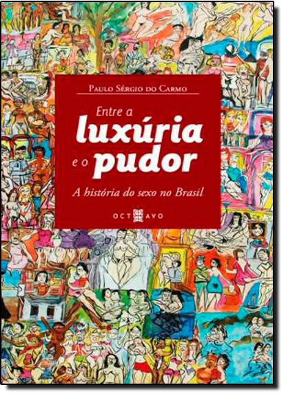 Entre a Luxúria e o Pudor: a História do Sexo no Brasil, livro de Paulo Sérgio do Carmo