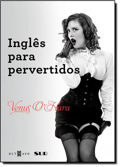 Inglês Para Pervertidos, livro de Vênus Ohara