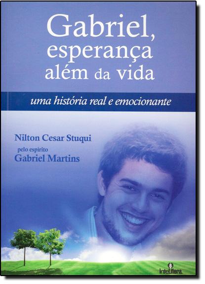 Gabriel, Esperança Além da Vida: Uma História Real e Emocionante, livro de Nilton Cesar Stuqui