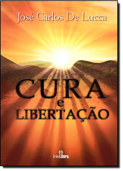 Cura e Libertação, livro de Jose Carlos de Lucca