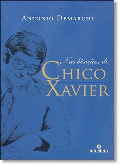 Nas Bênçãos de Chico Xavier, livro de Antonio Demarchi