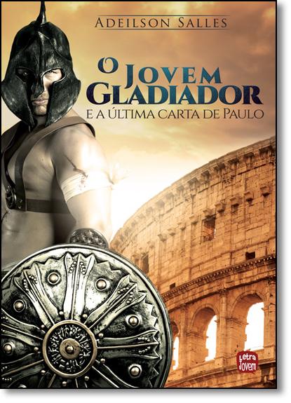 Jovem Gladiador e a Última Carta de Paulo, O, livro de Adeilson Salles