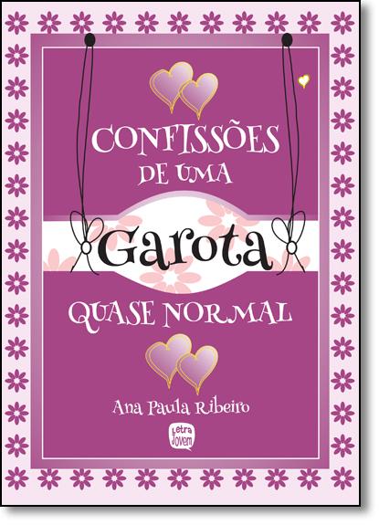 Confissões de Uma Garota Quase Normal, livro de Ana Paula Ribeiro