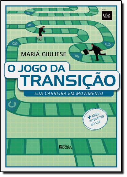 Jogo da Transição: Sua Carreira em  Movimento, O, livro de Mariá Giuliese