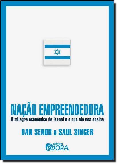Nação Empreendedora: O Milagre Econômico de Israel e o Que Ele Nos Ensina, livro de Dan Senor