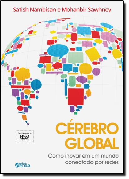 Cérebro Global: Como Inovar em um Mundo Conectado por Redes, livro de Satish Nambisan