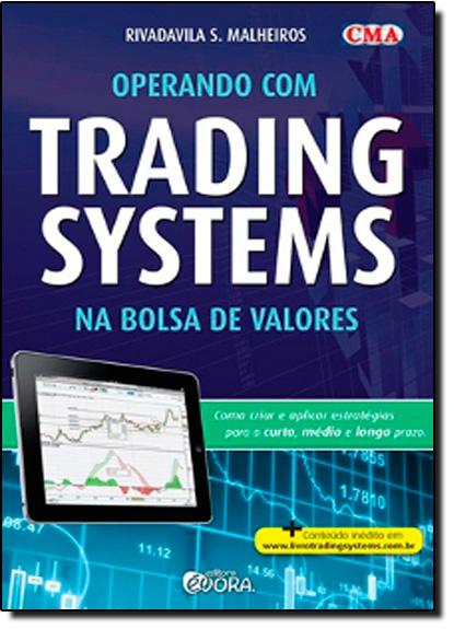 Operando com Trading Systems na Bolsa de Valores: Como Criar e Aplicar Estratégias Para o Curto, Médio e Longo Prazo, livro de Rivadavila S. Malheiros