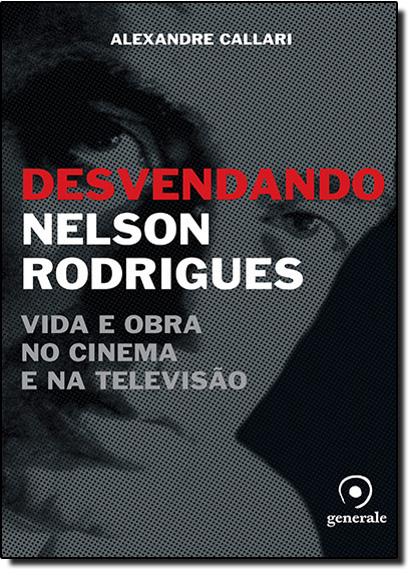 Desvendado Nelson Rodrigues: Vida e Obra no Cinema e na Televisão, livro de Alexandre Callari