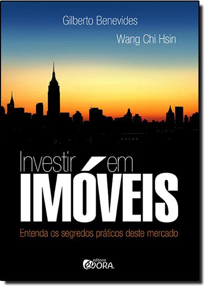 Investir em Imóveis: Entenda os Segredos Práticos Desse Mercado, livro de Gilberto Benevides