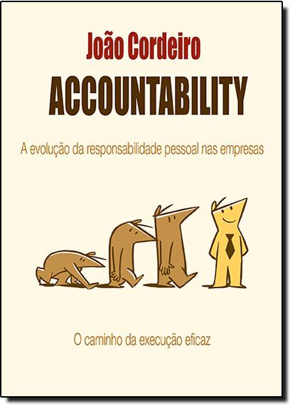 Accountability: A Evolução da Responsabilidade Pessoal nas Empresas - O Caminho da Revolução Eficaz, livro de João Cordeiro