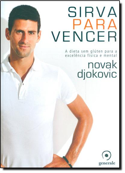 Sirva Para Vencer: A Dieta Sem Glúten Para a Excelência Física e Mental, livro de Novak Djokovic