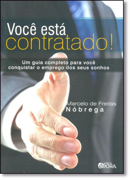 Você Está Contratado!: Um Guia Completo Para Você Conquistar o Emprego dos Seus Sonhos, livro de Marcelo de Freitas Nóbrega
