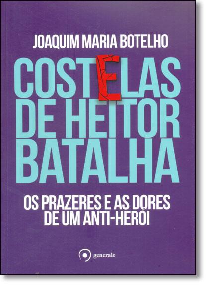 Costelas de Heitor Batalha: Os Prazeres e as Dores de Um Anti-herói, livro de Joaquim Maria Botelho