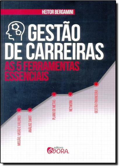 Gestão de Carreiras: As 5 Ferramentas Essenciais, livro de Heitor Bergamini