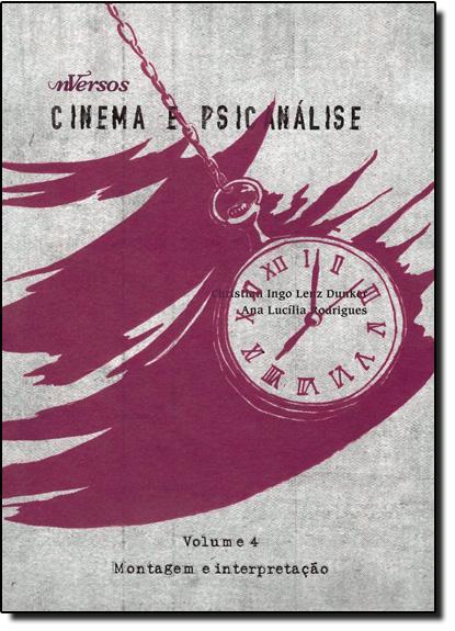 Montagem e Interpretação - Vol.4 - Coleção Cinema e Psicanálise, livro de Christian Ingo Lenz Dunker