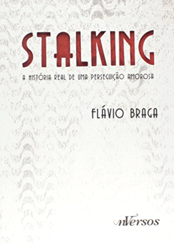 Stalking: A História Real de uma Perseguição Amorosa, livro de Flávio Braga