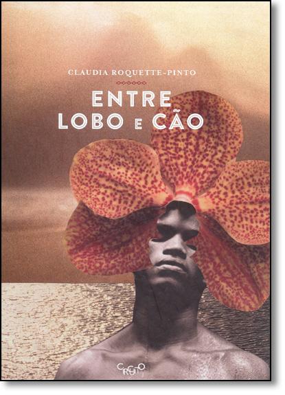 Entre Lobo e Cão, livro de Claudia Roquette-Pinto