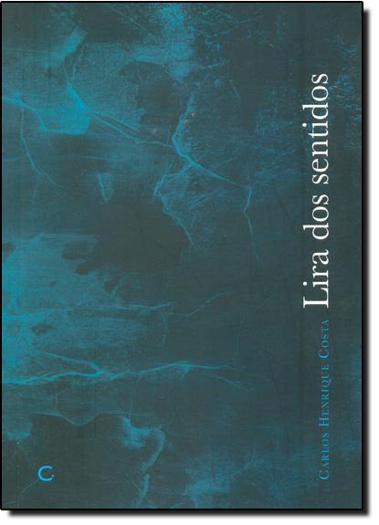 Lira Dos Sentidos, livro de Carlos Henrique Costa da Silva
