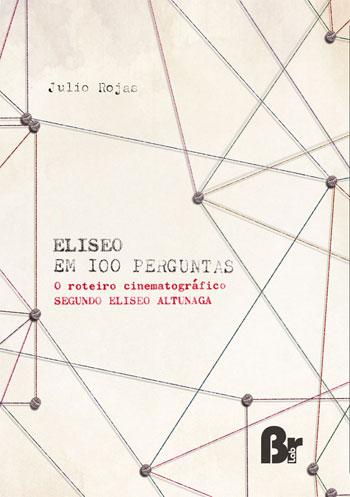 Eliseo em 100 perguntas: o roteiro cinematográfico segundo Eliseo Altunaga, livro de Julio Rojas